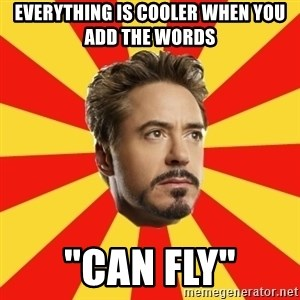 "Leave it to Iron Man - Everything is cooler when you add the words ""Can Fly"""