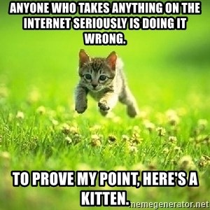 God Kills A Kitten - Anyone who takes anything on the internet seriously is doing it wrong. To prove my point, here's a kitten.