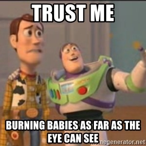 X, X Everywhere  - Trust me burning babies as far as the eye can see