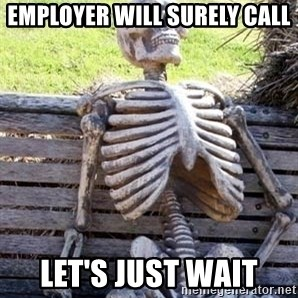 Waiting For Op - Employer will surely call let's just wait
