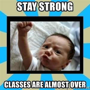 Stay Strong Baby - Stay Strong classes are almost over
