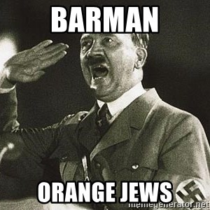 Adolf Hitler - barman orange jews