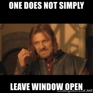 OneDoesNotSimplyWalkIntoMordor - One does not simply leave window open