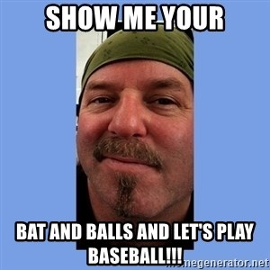 DON JUAN DE SLEAZY - SHOW ME YOUR Bat and balls AND LET'S PLAY BASEBALL!!!