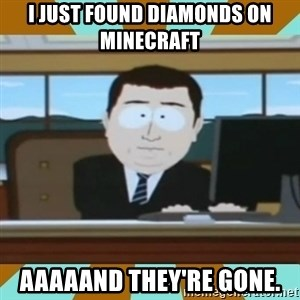 And it's gone - i just found diamonds on minecraft aaaaand they're gone.
