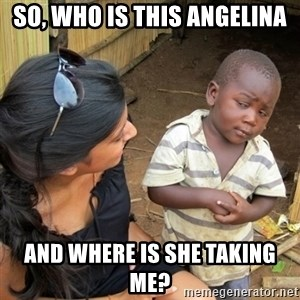 skeptical black kid - So, who is this anGELINA AND WHERE IS SHE TAKING ME?