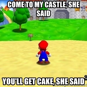 Mario looking at castle - come to my castle, she said you'll get cake, she said