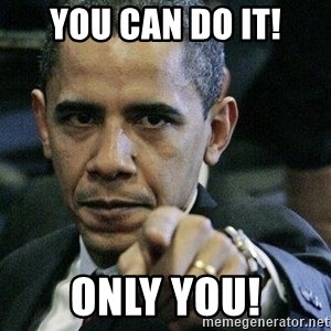 Pissed Off Barack Obama - You can do it! only you!