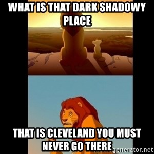 Lion King Shadowy Place - What is that dark shadowy place that is cleveland you must never go there