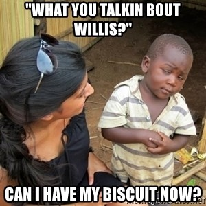 "skeptical black kid - ""what you talkin bout willis?"" Can I have my biscuit now?"