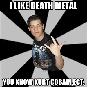 Metal Boy From Hell - i like death metal you know kurt cobain ect.