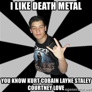 Metal Boy From Hell - i like death metal you know kurt cobain layne staley courtney love