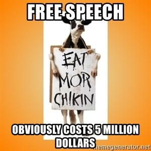 Scumbag Chick Fil A Cow - FREE SPEECH OBVIOUSLY COSTS 5 MILLION DOLLARS