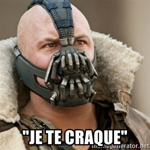 "Bane Batman - ""Je te craque"""
