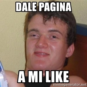 Stoned Guy [Meme] - Dale pagina a mi like
