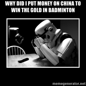 Sad Trooper - why did i put money on china to win the gold in badminton