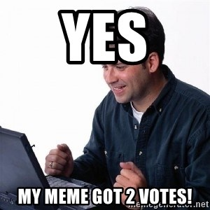 Lonely Computer Guy - yes my meme got 2 votes!