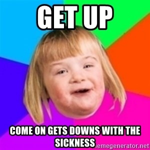 I can count to potato - get up come on gets downs with the sickness