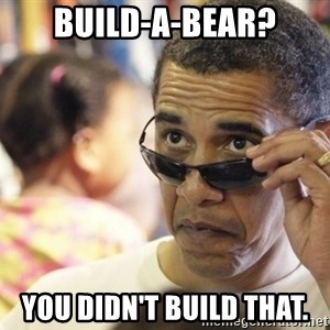 Obamawtf - Build-a-bear? You didn't build that.