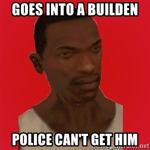 carl johnson - Goes into a buildeN  Police can't get him