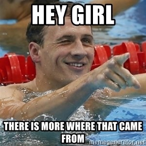 Ryan Lochte - Hey Girl There is more where that came from
