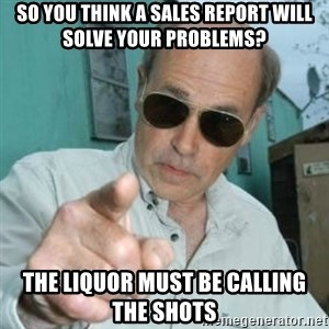 Jim Lahey - So You think a sales report will solve your problems? The Liquor must be calling the shots