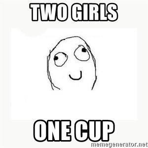 dafuq did i just read face - two girls one cup