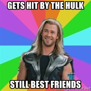 Overly Accepting Thor - gets hit by the hulk still best friends