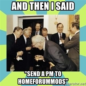 """reagan white house laughing - And then I said """"send a PM to Homeforummods"""""""