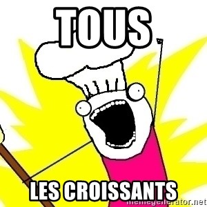 BAKE ALL OF THE THINGS! - TOUS LES CROISSANTS