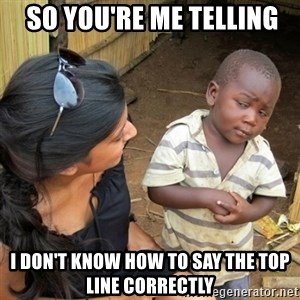 skeptical black kid -  so you're me telling i don't know how to say the top line correctly