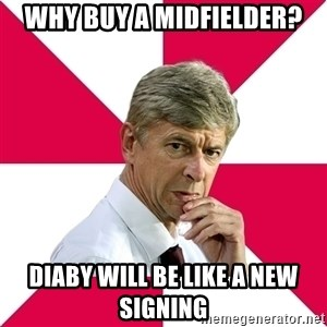 wengerrrrr - why buy a midfielder? diaby will be like a new signing