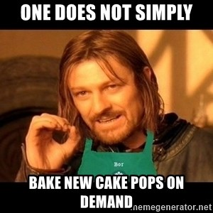 Barista Boromir - one does not simply BAKE NEW CAKE POPS ON DEMAND