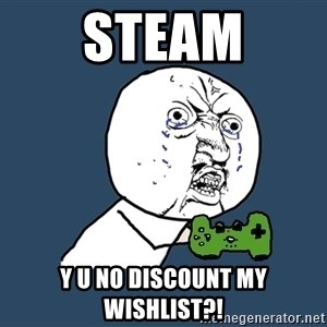 Y U No - steam y u no discount my wishlist?!