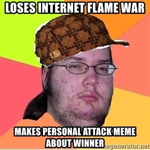 Scumbag nerd - Loses internet flame war makes personal attack meme about winner