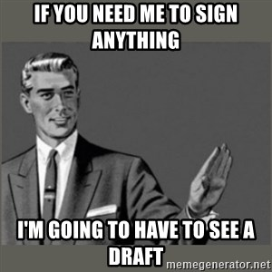 Bitch, Please grammar - If You Need ME To Sign Anything I'm Going to have to see a draft