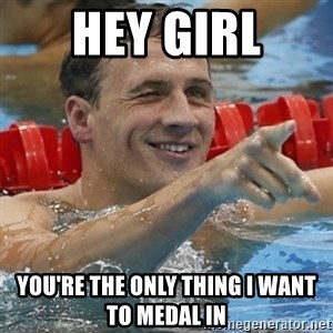 Ryan Lochte - HEY GIrl You're the only thing I want to medal in