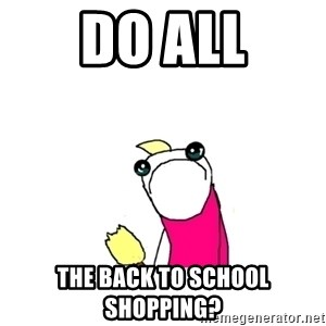 sad x all the y - DO ALL THE BACK TO SCHOOL SHOPPING?