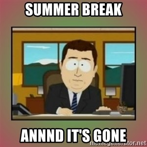 aaaand its gone - Summer break annnd it's gone