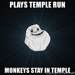 Forever Alone - PLAYS TEMPLE RUN MONKEYS STAY IN TEMPLE