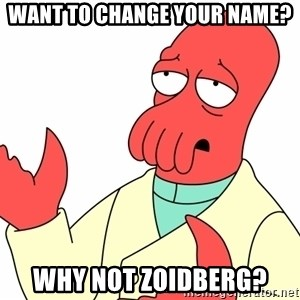 Why not zoidberg? - want to change your name? why not zoidberg?