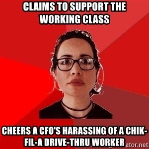 Liberal Douche Garofalo - claims to support the working class cheers a cfo's harassing of a chik-fil-a drive-thru worker