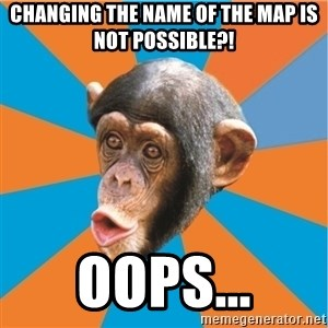 Stupid Monkey - changing the name of the map is not possible?! oops...