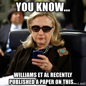 Hillary Text - You know... Williams et al recently published a paper on this...