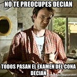 Jimmy (Pulp Fiction) - no te preocupes decian todos pasan el examen del cona decian