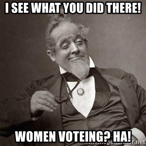 1889 [10] guy - i see what you did there! women voteing? ha!