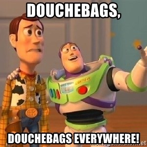 Consequences Toy Story - douchebags, douchebags everywhere!