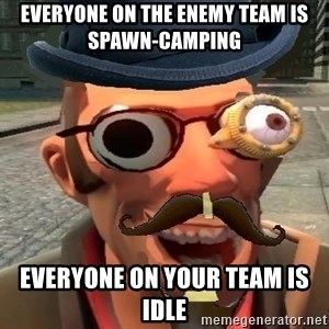 Pr0 TF2 Player - Everyone on the enemy team is spawn-camping Everyone on your team is Idle