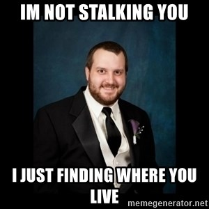 Date Rape Dave - im not stalking you i just finding where you live