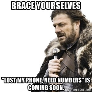 """Winter is Coming - brace yourselves """"lost my phone, need numbers"""" is coming soon."""